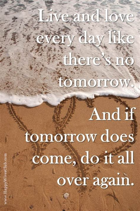 Quotes About Love: Live and love like there's no tomorrow